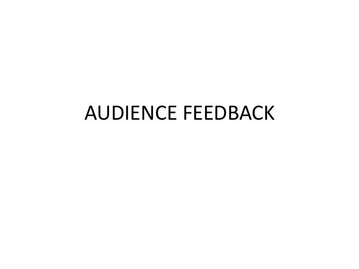 AUDIENCE FEEDBACK<br />