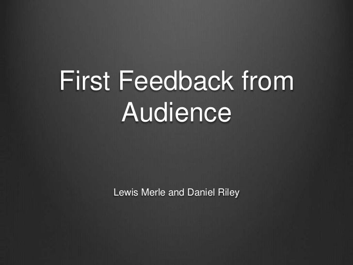 First Feedback from Audience<br />Lewis Merle and Daniel Riley<br />