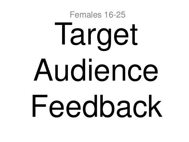 Target Audience Feedback Females 16-25