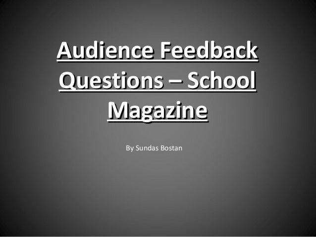 Audience FeedbackAudience Feedback Questions – SchoolQuestions – School MagazineMagazine By Sundas Bostan