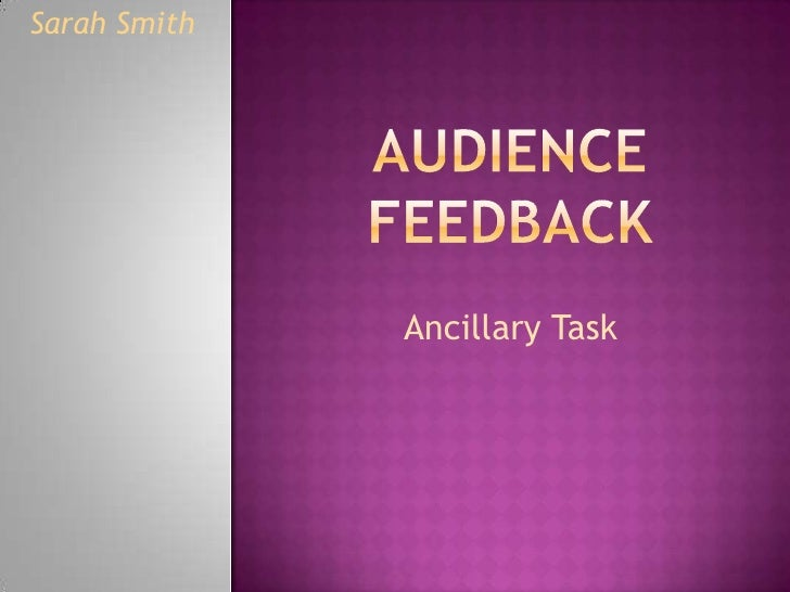 Audience feedback<br />Ancillary Task<br />Sarah Smith<br />