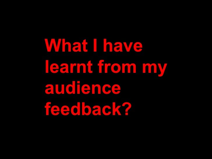 What I have learnt from my audience feedback?