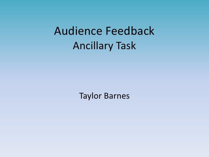 Audience Feedback Ancillary Task <br />Taylor Barnes <br />