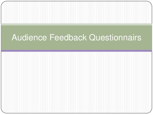 Audience Feedback Questionnairs
