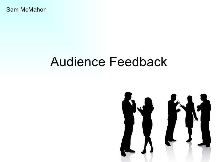 Audience Feedback Sam McMahon