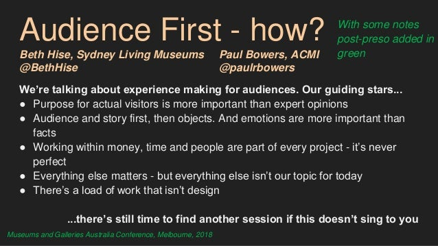 Audience First - how? Beth Hise, Sydney Living Museums Paul Bowers, ACMI @BethHise @paulrbowers We're talking about experi...