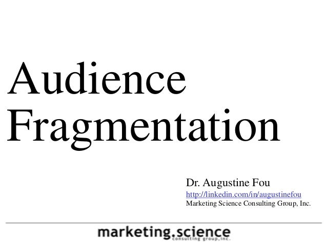 AudienceFragmentation        Dr. Augustine Fou        http://linkedin.com/in/augustinefou        Marketing Science Consult...