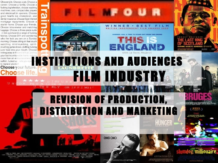 INSTITUTIONS AND AUDIENCES       FILM INDUSTRY   REVISION OF PRODUCTION, DISTRIBUTION AND MARKETING