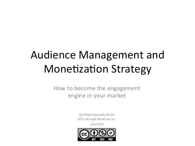 Audience  Management  and   Mone/za/on  Strategy   How  to  become  the  engagement   engine  in  ...