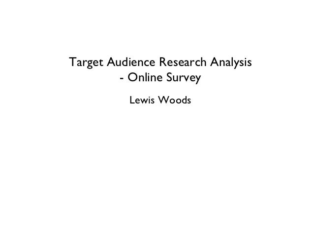 Target Audience Research Analysis         - Online Survey          Lewis Woods