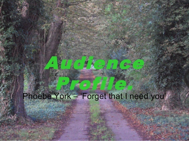 Audience Profile. Phoebe York – 'Forget that I need you'