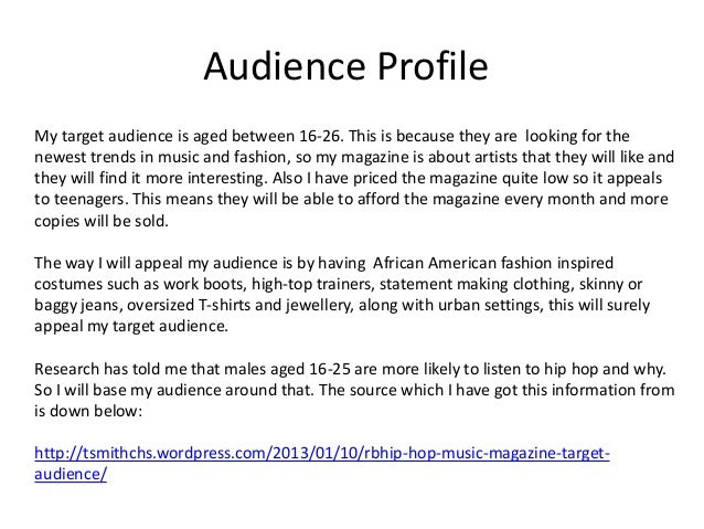 Audience Profile My target audience is aged between 16-26. This is because they are looking for the newest trends in music...
