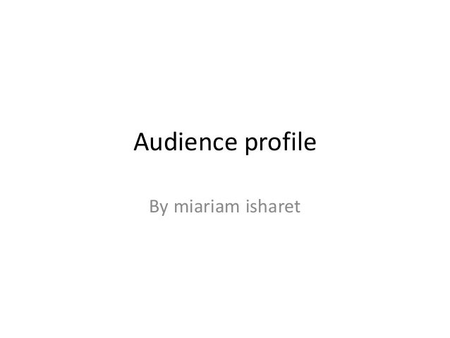 Audience profile By miariam isharet