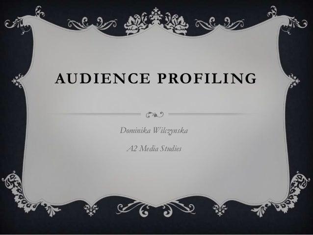 AUDIENCE PROFILING Dominika Wilczynska A2 Media Studies