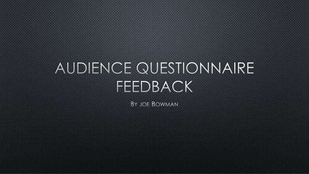 Audience questionnaire feedback