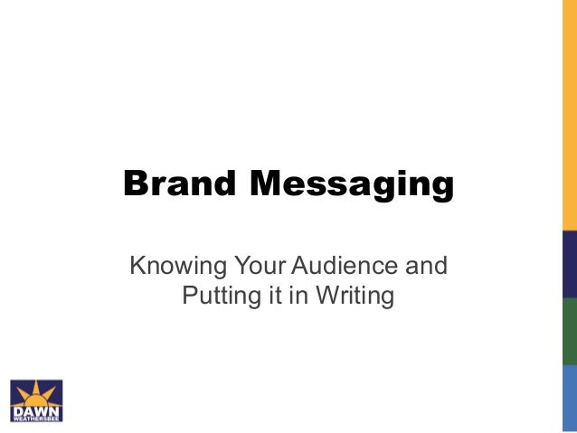 Brand Messaging Knowing Your Audience and Putting it in Writing