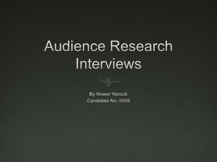Audience Research Interviews<br />By Nowar Yacoub<br />Candidate No: 5559<br />