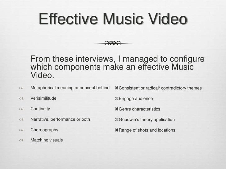 Effective Music Video<br />From these interviews, I managed to configure which components make an effective Music Video.<...
