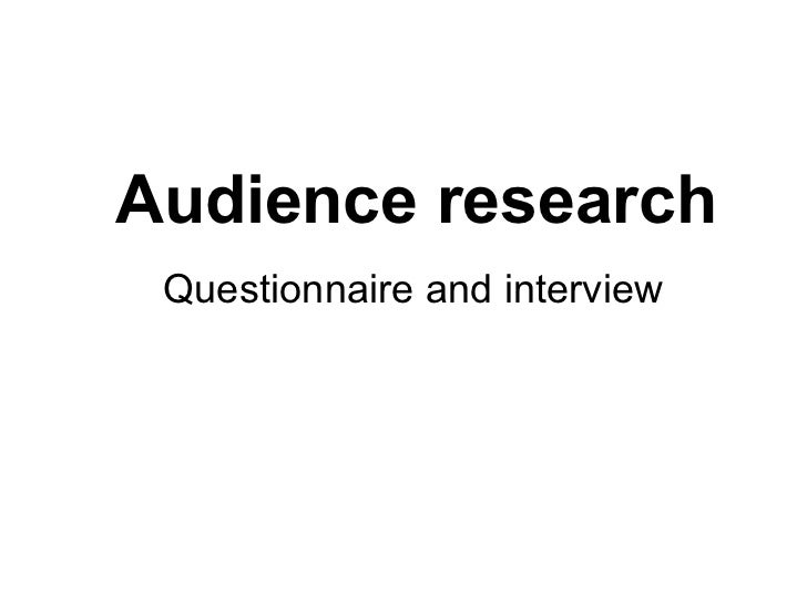 Audience research Questionnaire and interview