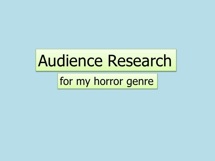 Audience Research<br />for my horror genre<br />