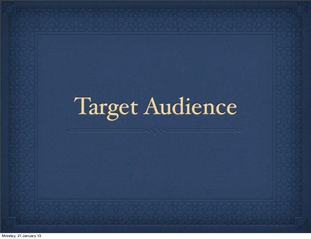 Target AudienceMonday, 21 January 13