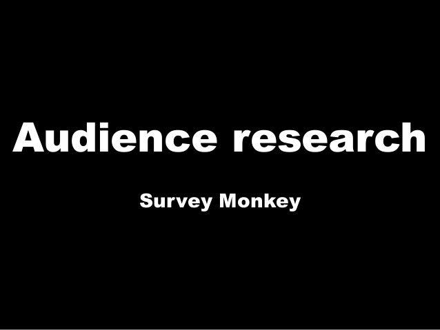 Audience research  Survey Monkey
