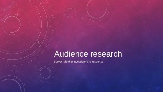 Audience research Survey Monkey questionnaire response