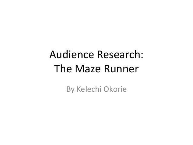 Audience Research: The Maze Runner By Kelechi Okorie