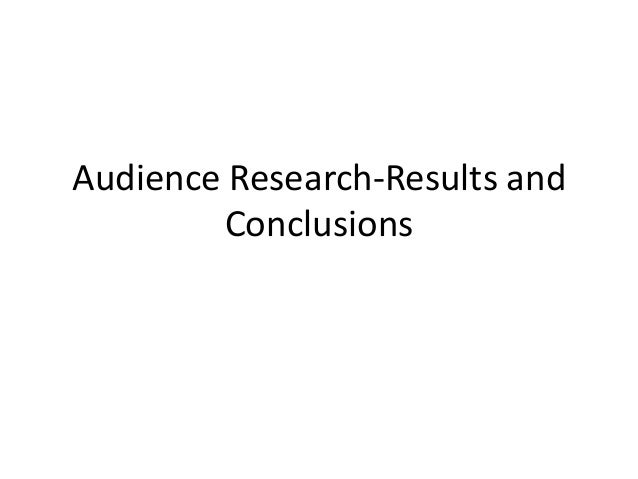 Audience Research-Results and Conclusions