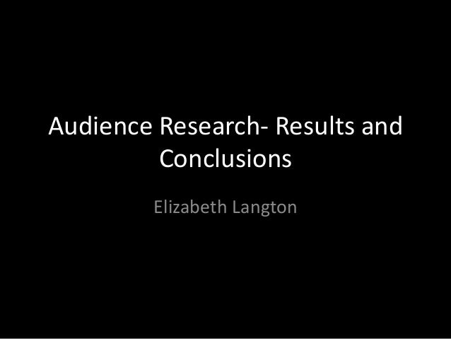 Audience Research- Results and Conclusions Elizabeth Langton