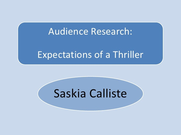 Audience Research:Expectations of a Thriller    Saskia Calliste