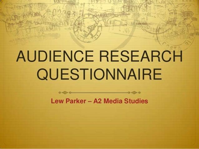 AUDIENCE RESEARCH  QUESTIONNAIRE   Lew Parker – A2 Media Studies