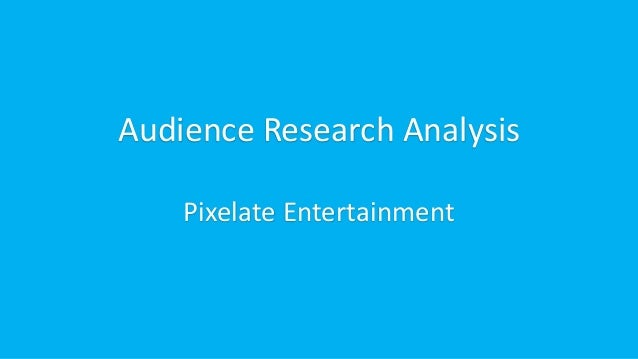 Audience Research Analysis Pixelate Entertainment