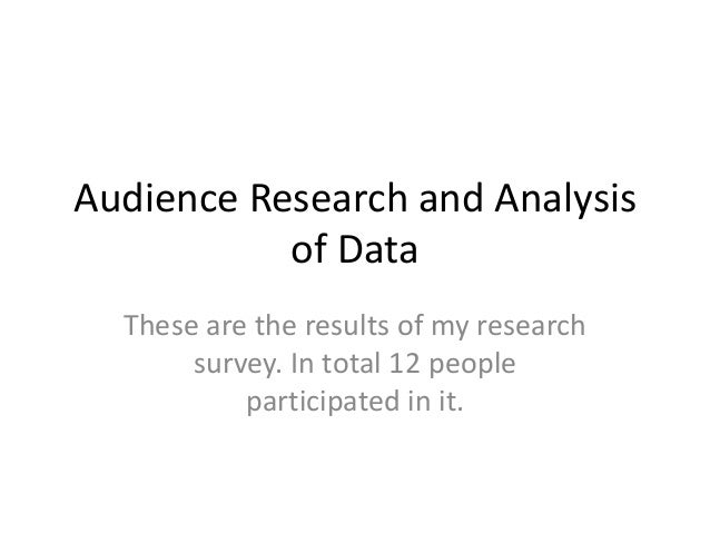 Audience Research and Analysis of Data These are the results of my research survey. In total 12 people participated in it.
