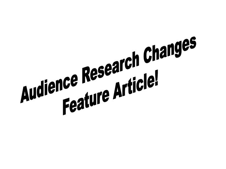 Audience Research Changes <br />Feature Article!<br />