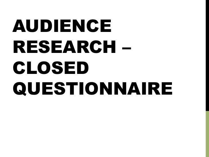 AUDIENCERESEARCH –CLOSEDQUESTIONNAIRE