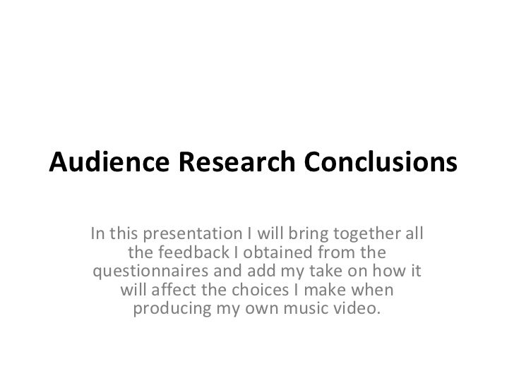 Audience Research Conclusions  In this presentation I will bring together all the feedback I obtained from the questionnai...