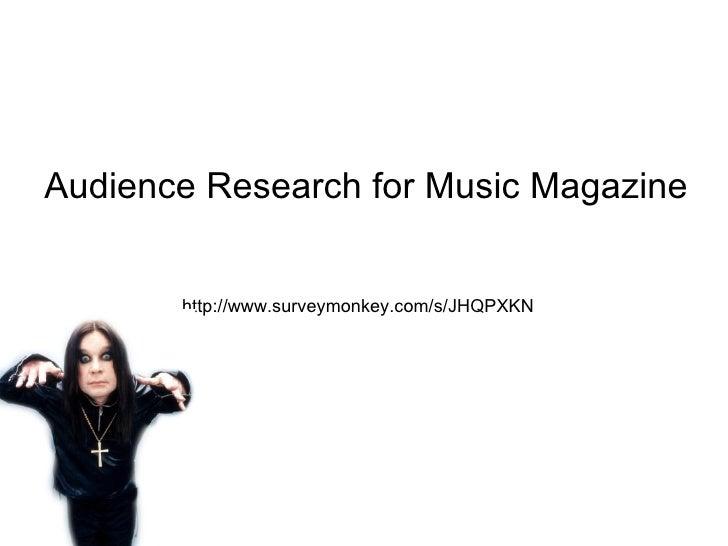 Audience Research for Music Magazine http://www.surveymonkey.com/s/JHQPXKN