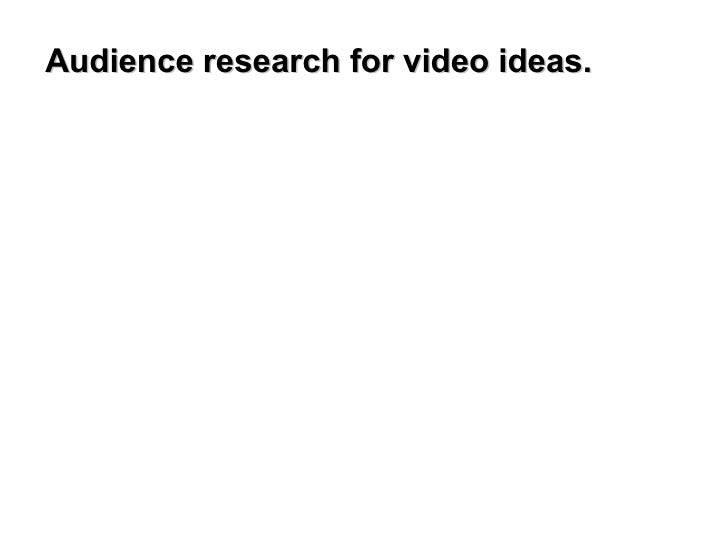 Audience research for video ideas.