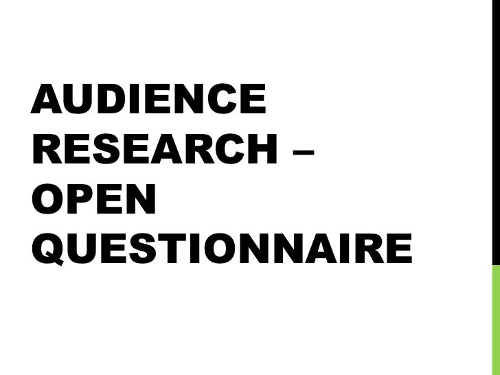 AUDIENCERESEARCH –OPENQUESTIONNAIRE