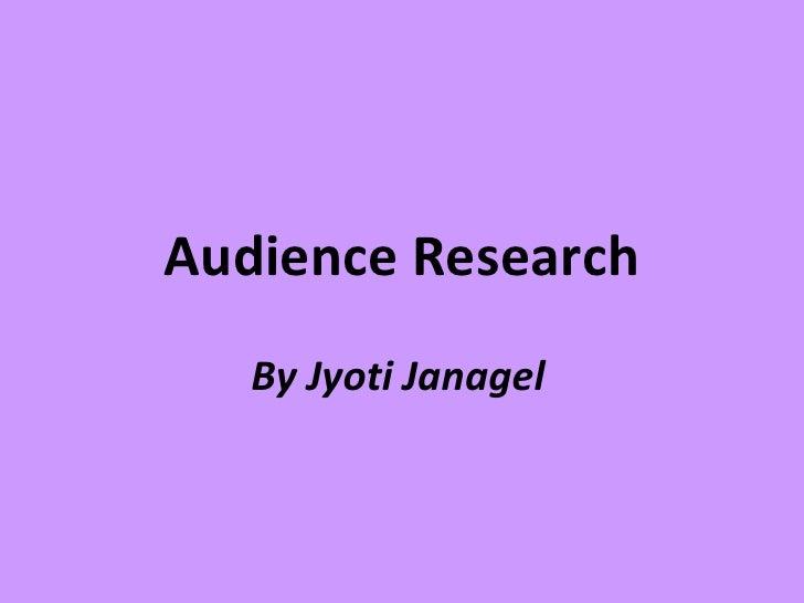 Audience Research   By Jyoti Janagel