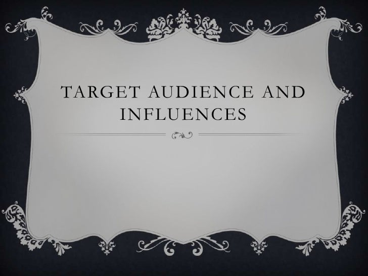 Target Audience And Influences<br />