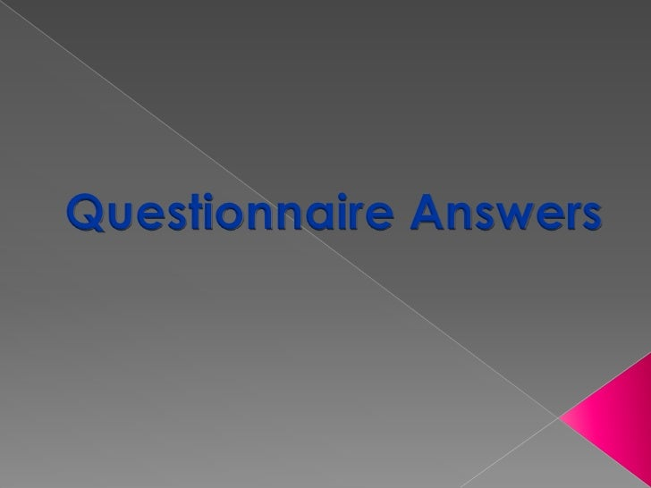 Questionnaire Answers<br />