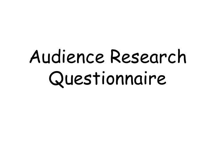 Audience Research Questionnaire  <br />