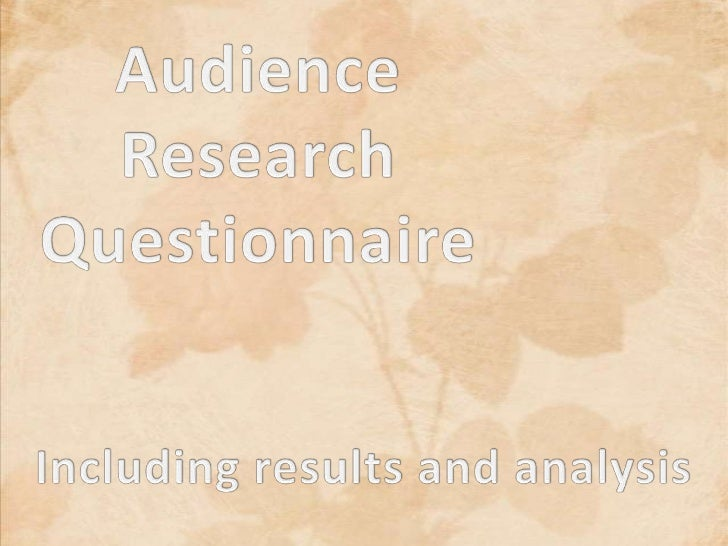 Audience<br />Research            Questionnaire<br />Including results and analysis<br />