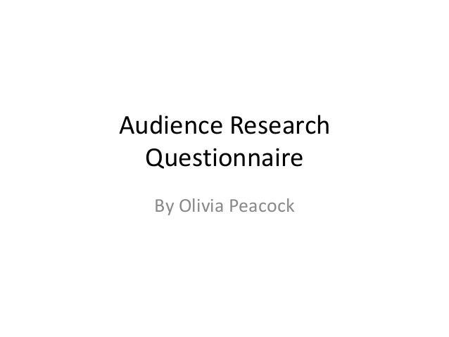 Audience Research  Questionnaire  By Olivia Peacock