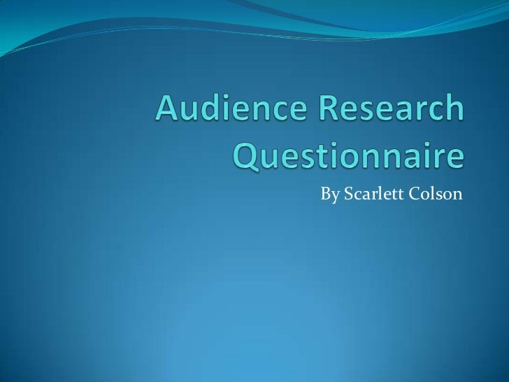 Audience Research Questionnaire<br />By Scarlett Colson<br />