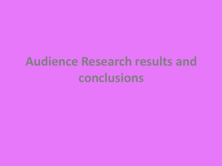 Audience Research results and        conclusions