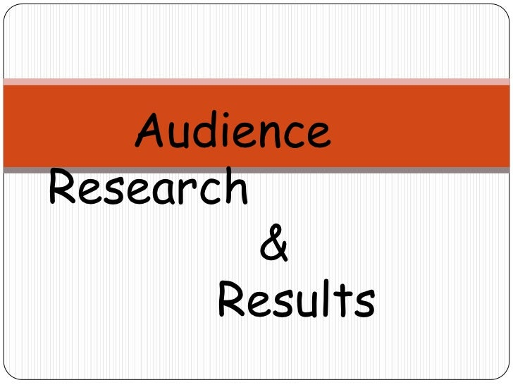 Audience Research <br />               &<br />            Results<br />