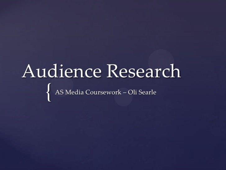 Audience Research  {   AS Media Coursework – Oli Searle